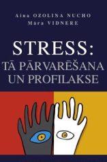 Stress: Tā pārvarēšana un profilakse